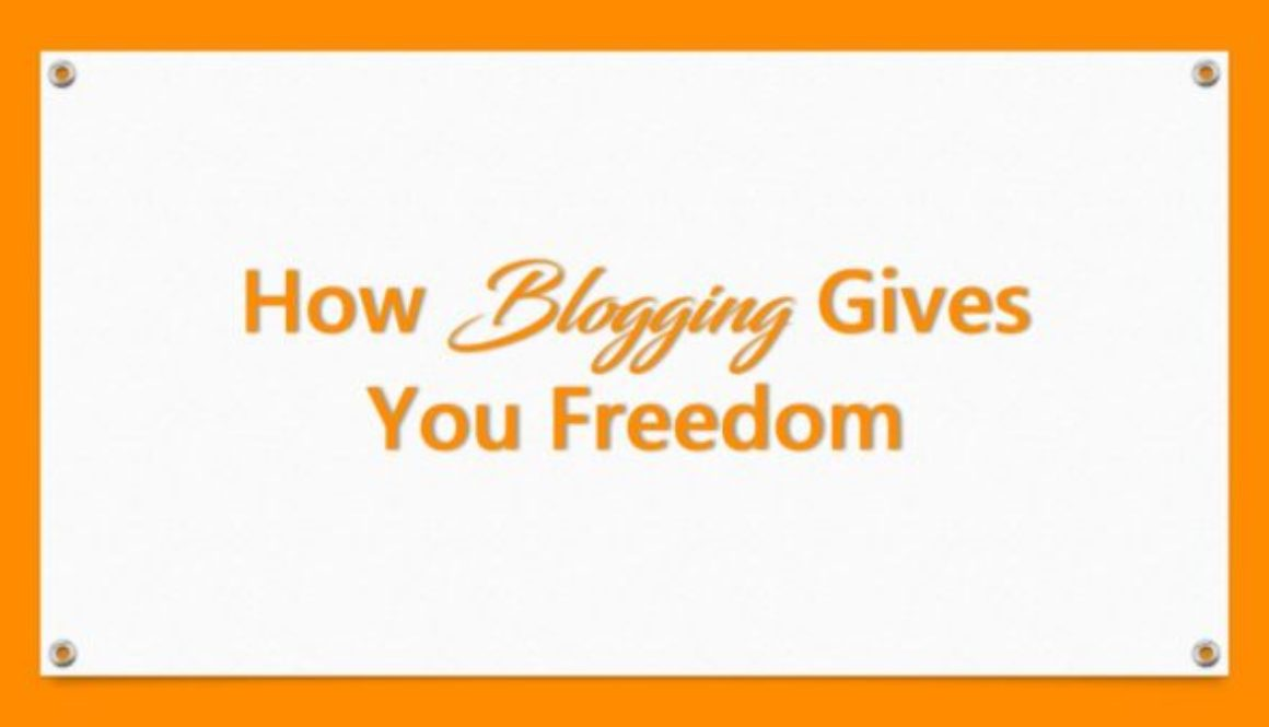How Blogging Gives You Freedom
