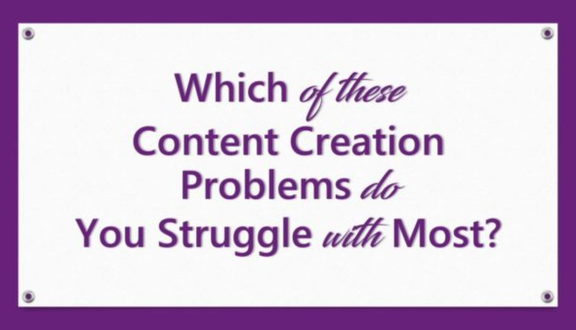 Which of These Content Creation Problems Do You Struggle With Most?
