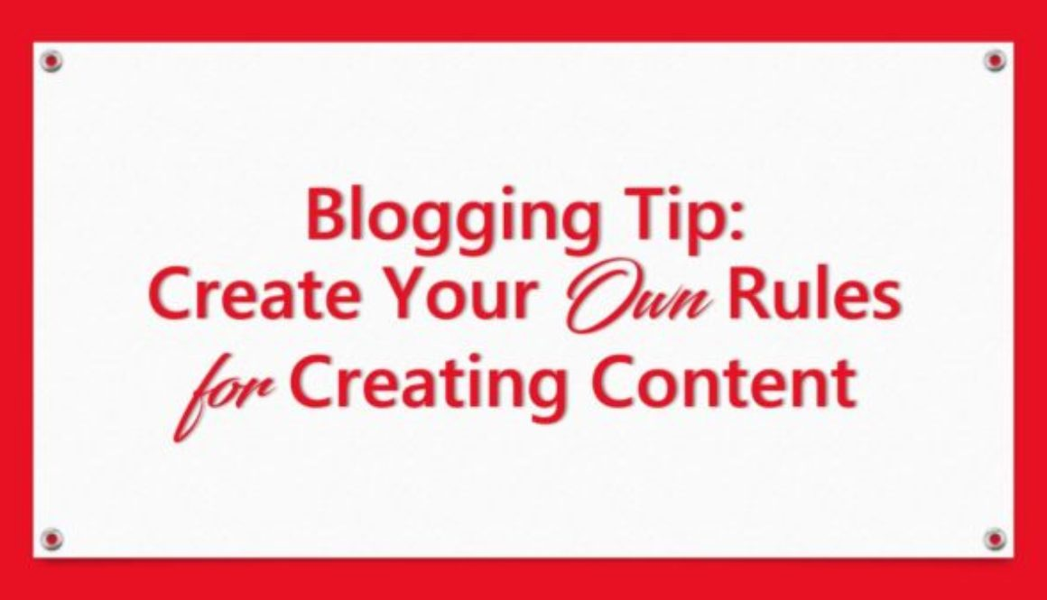 Blogging Tip: Create Your Own Rules for Creating Content