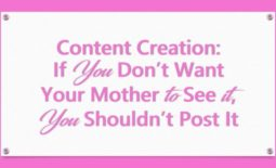 Content Creation: If You Don't Want Your Mother to See it, You Shouldn't Post It