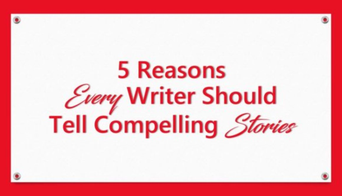5 reasons writers should tell compelling stories