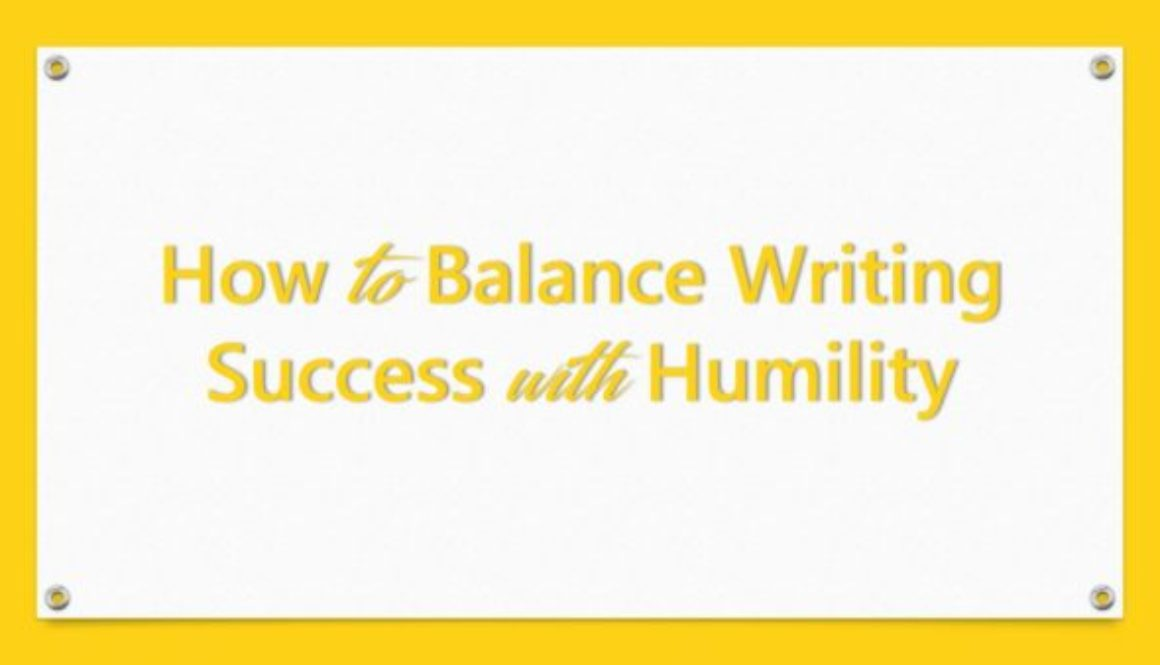 How to Balance Writing Success with Humility